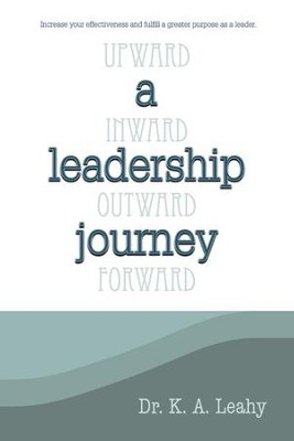 A Leadership Journey: Upward, Inward, Outward, and Forward - eBook  -     By: K.A. Leahy