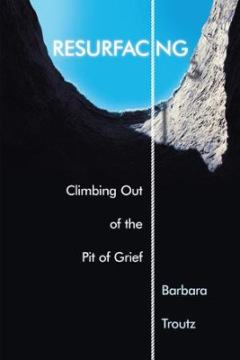 Resurfacing: Climbing Out of the Pit of Grief - eBook  -     By: Barbara Troutz