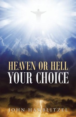 Heaven or Hell: Your Choice - eBook  -     By: John Hawblitzel