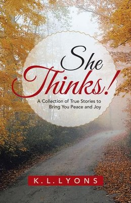 She Thinks!: A Collection of True Stories to Bring You Peace and Joy - eBook  -     By: K.L. Lyons