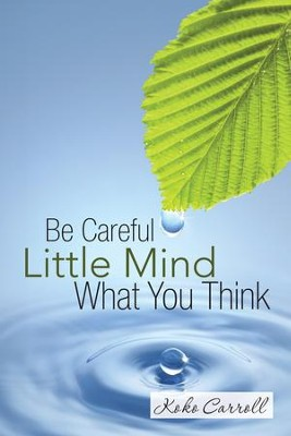 Be Careful Little Mind What You Think - eBook  -     By: Koko Carroll