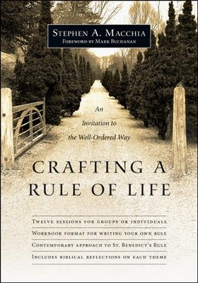 Crafting a Rule of Life: An Invitation to the Well-Ordered Way  -     By: Stephen A. Macchia, Mark Buchanan