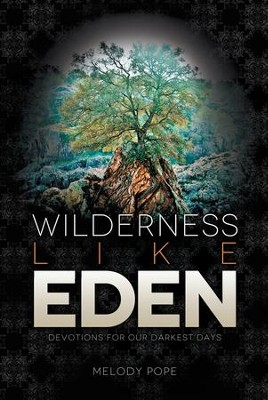 Wilderness Like Eden: Devotions for Our Darkest Days - eBook  -     By: Melody Pope