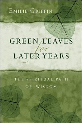 Green Leaves for Later Years: The Spiritual Path of Wisdom  -     By: Emilie Griffin