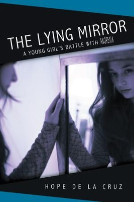 The Lying Mirror: A Young Girl's Battle with Anorexia - eBook  -     By: Hope Hope De La