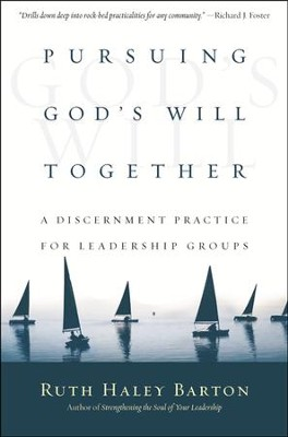 Pursuing God's Will Together: A Discernment Practice for Leadership Groups  -     By: Ruth Haley Barton