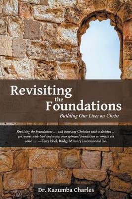 Revisiting the Foundations: Building Our Lives on Christ - eBook  -     By: Kazumba Charles