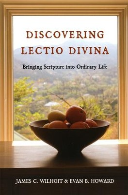 Discovering Lectio Divina: Bringing Scripture into Ordinary Life  -     By: Evan B. Howard, James C. Wilhoit