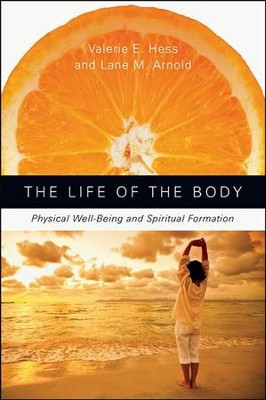 The Life of the Body: Physical Well-Being and Spiritual Formation  -     By: Valerie E. Hess, Lane M. Arnold