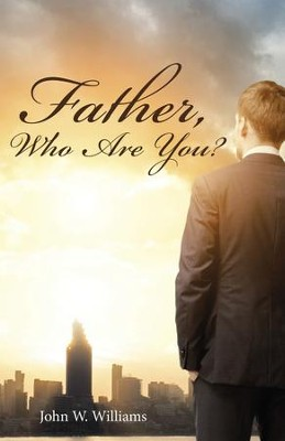 Father, Who Are You? - eBook  -     By: Angela Williams