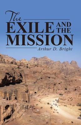 The Exile and the Mission - eBook  -     By: Arthur D. Bright
