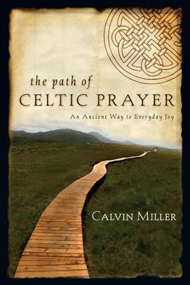 The Path of Celtic Prayer: An Ancient Way to Everyday Joy  -     By: Calvin Miller