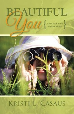 Beautiful You: A new look at the woman within - eBook  -     By: Kristi L. Casaus