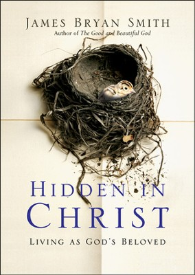 Hidden in Christ: Living as God's Beloved  -     By: James Bryan Smith