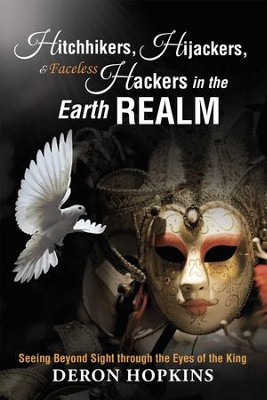 Hitchhikers, Hijackers, and Faceless Hackers in the Earth Realm: Seeing Beyond Sight through the Eyes of the King - eBook  -     By: Deron Hopkins