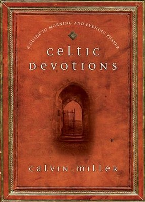 Celtic Devotions: A Guide to Morning and Evening Prayer  -     By: Calvin Miller