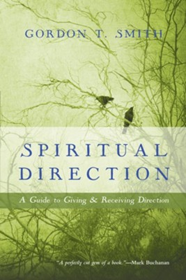Spiritual Direction: A Guide to Giving and Receiving Direction  -     By: Gordon T. Smith