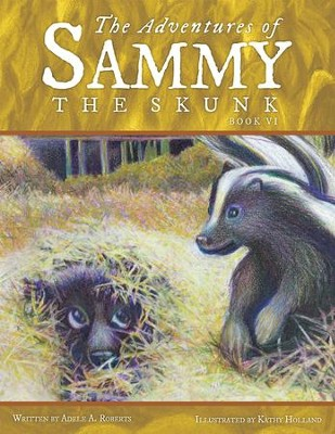 The Adventures of Sammy the Skunk: Book Six - eBook  -     By: Adele A. Roberts