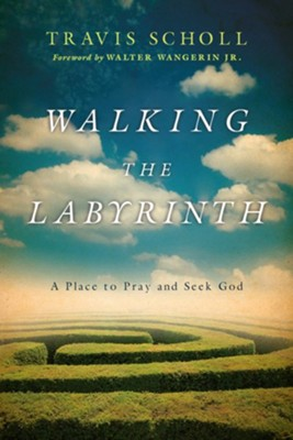 Walking the Labyrinth: A Place to Pray and Seek God   -     By: Travis Scholl