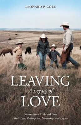 Leaving A Legacy of Love: Lessons from Ruth and Boaz: Their Love, Redemption, Leadership, and Legacy - eBook  -     By: Leonard P. Cole