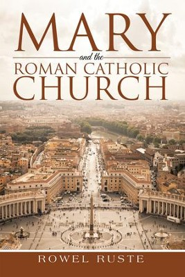 Mary and the Roman Catholic Church - eBook  -     By: Rowel Ruste