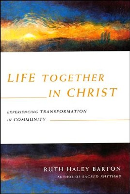 Life Together in Christ: Experiencing Transformation in Community  -     By: Ruth Haley Barton
