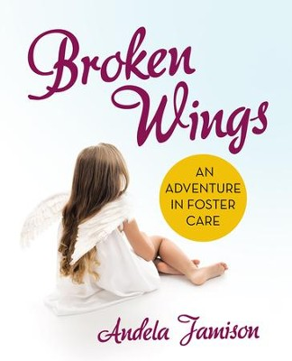 Broken Wings: An Adventure in Foster Care - eBook  -     By: Andela Jamison