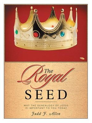 The Royal Seed: Why the Genealogy of Jesus Is Important to You Today - eBook  -     By: Judd F. Allen