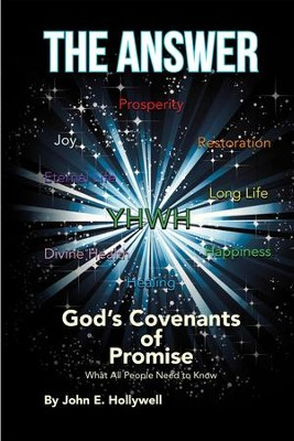 The Answer: God's Covenants of Promise: What All People Need to Know - eBook  -     By: John E. Hollywell