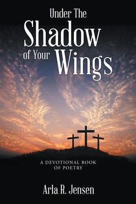 Under The Shadow of Your Wings: A Devotional Book of Poetry - eBook  -     By: Arla R. Jensen