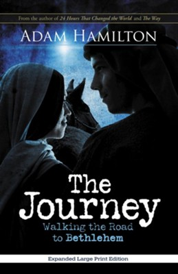 The Journey: Walking the Road to Bethlehem - Expanded Large Print Edition  -     By: Adam Hamilton