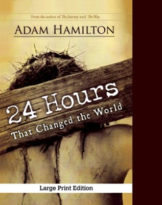 24 Hours That Changed the World, Expanded Large Print Edition  -     By: Adam Hamilton