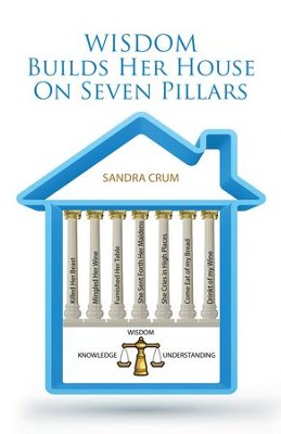 Wisdom Builds Her House On Seven Pillars: Wisdom Knowledge Understanding - eBook  -     By: Sandra Crum