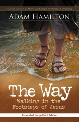 The Way: Walking in the Footsteps of Jesus - Expanded Large Print Edition  -     By: Adam Hamilton