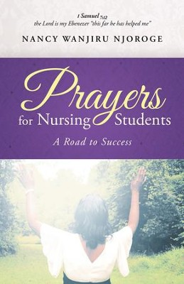 Prayers for Nursing Students: A Road to Success - eBook  -     By: Nancy Wanjiru Njoroge