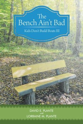 The Bench Ain't Bad: Kids Don't Build Boats III - eBook  -     By: David E. Plante, Lorraine M. Plante