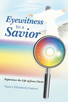 Eyewitness to a Savior: Experience the Life of Jesus Christ - eBook  -     By: Nancy Elizabeth Gainor