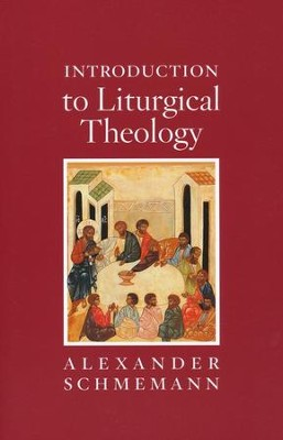 Introduction to Liturgical Theology  -     By: Alexander Schmemann