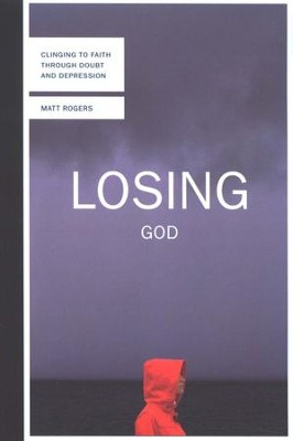 Losing God: Clinging to Faith Through Doubt and Depression  -     By: Matt Rogers