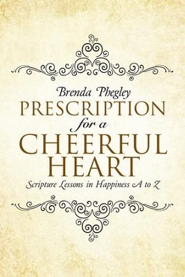 Prescription for a Cheerful Heart: Scripture Lessons in Happiness A to Z - eBook  -     By: Brenda Phegley