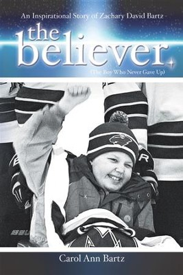 The Believer: An Inspirational Story of Zachary David Bartz (The Boy Who Never Gave Up) - eBook  -     By: Carol Ann Bartz
