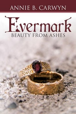Evermark: Beauty from Ashes - eBook  -     By: Annie B. Carwyn