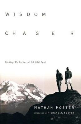 Wisdom Chaser: Finding My Father at 14,000 Feet  -     By: Nathan Foster