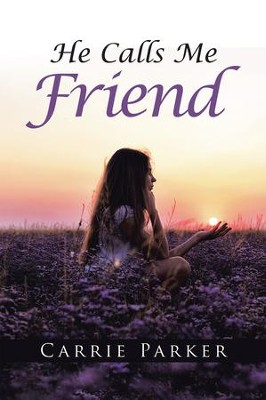 He Calls Me Friend - eBook  -     By: Carrie Parker