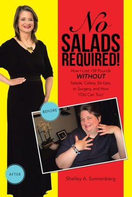 No Salads Required!: How I Lost 159 Pounds WITHOUT Salads, Celery, Sit-ups or Surgery and How YOU Can Too! - eBook  -     By: Shelley A. Sonnenberg