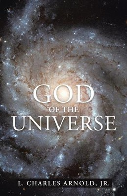 God of the Universe - eBook  -     By: L. Charles Arnold Jr.