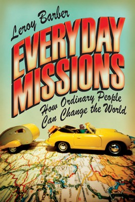 Everyday Missions: How Ordinary People Can Change the World  -     By: Leroy Barber