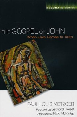 The Gospel of John: When Love Comes to Town  -     By: Paul Louis Metzger