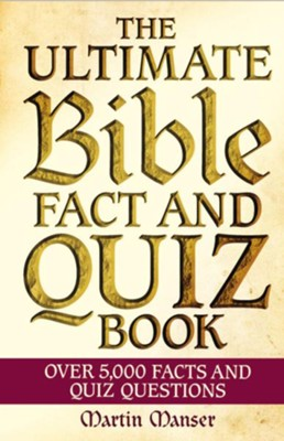 The Ultimate Bible Fact and Quiz Book: Over 5,000 Facts and Quiz Questions  -     By: Martin Manser