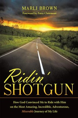 Ridin' Shotgun: How God Convinced Me to Ride with Him on the Most Amazing, Incredible, Adventurous, Miserable Journey of My Life - eBook  -     By: Marli Brown